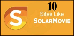 Solarmovie Similar Websites & Best Alternatives for Watching Movies