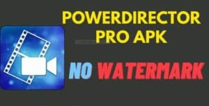 Download PowerDirector Pro APK Free 2021 (Unlocked) for Android, iOS