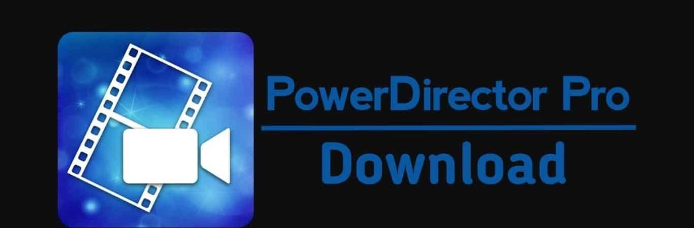 Download PowerDirector Pro APK Free the Latest Version 2021
